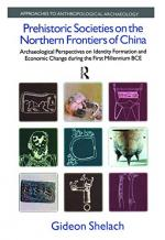 Prehistoric Societies on the Northern Frontiers of China: Archaeological Perspectives on Identity Formation and Economic Change During the First ...