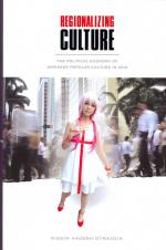 Regionalizing Culture: The Political Economy of Japanese Popular Culture in Asia